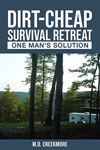 The Dirt-Cheap Survival Retreat: One Man's Solution