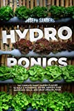 HYDROPONICS : THE COMPLETE SMART GARDEN PLANNER TO BUILD A WONDERFUL SYSTEM, IMPROVE YOUR GARDENING SKILLS, AND GROW ORGANIC FOOD