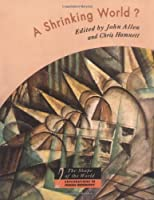 A Shrinking World?: Global Unevenness and Inequality (The Shape of the World: Explorations in Human Geography)