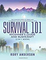 Survival 101 Beginner's Guide 2020 AND Bushcraft: The Complete Guide To Urban And Wilderness Survival For Beginners in 2020
