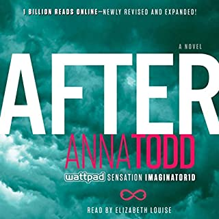 After     After, Book 1              By:                                                                                                                                 Anna Todd                               Narrated by:                                                                                                                                 Elizabeth Louise                      Length: 16 hrs and 30 mins     65 ratings     Overall 4.4