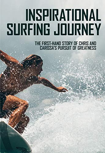 Inspirational Surfing Journey: The First-Hand Story Of Chris And Carissa's Pursuit Of Greatness: The History Of Pro Surfing (English Edition)