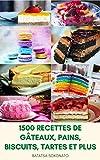 1500 Recettes De Gâteaux, Pains, Biscuits, Tartes Et Plus : Base De Cuisson - Tartes Et Tartes - Gâteaux Au Fromage - Français Desserts - Muffins Et Cupcakes - Desserts Sains - Puddings