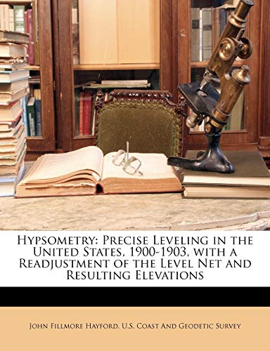 Hypsometry: Precise Leveling in the United States, 1900-1903, with a Readjustment of the Level Net and Resulting Elevations