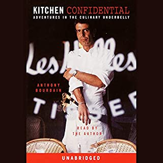 Kitchen Confidential     Adventures in the Culinary Underbelly              Written by:                                                                                                                                 Anthony Bourdain                               Narrated by:                                                                                                                                 Anthony Bourdain                      Length: 8 hrs and 13 mins     459 ratings     Overall 4.8