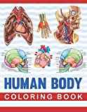 Human Body Coloring Book: Human Body Anatomy Coloring Book For Medical, High School Students. An Entertaining And Instructive Guide To The Human Body ... book. Anatomy Coloring Book for kids.