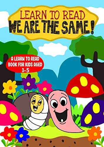 Learn to Read: We are the Same – A Learn to Read Book for Kids Aged 3-5: An engaging sight words moral story with a song for toddlers and older children … Diversity (Learn to Read With Joe Worm 3)