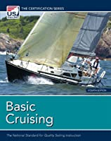 Basic Cruising: The National Standard for Quality Sailing Instruction (US Sailing Certification)