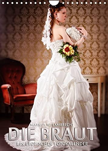 Die Braut - ein erotischer Fotokalender (Wandkalender 2022 DIN A4 hoch)