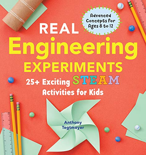 Real Engineering Experiments: 25+ Exciting STEAM Activities for Kids (REAL Science)