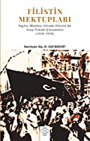 Filistin Mektuplari - Ingiliz Mandasi Altinda Filistin'de Arap - Yahudi Catismalari (1938-1939)