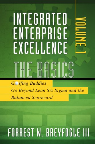 The Basics: Golfing Buddies Go Beyond Lean Six Sigma and the Balanced Scorecard (Integrated Enterprise Excellence, Band 1)