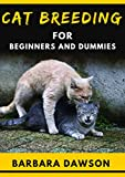 Cat Breeding Guide For Beginners and Dummies: The Complete Manual to Breeding Cats From Kittens to Adult Cats