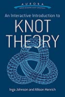 An Interactive Introduction to Knot Theory (Aurora: Dover Modern Math Originals)