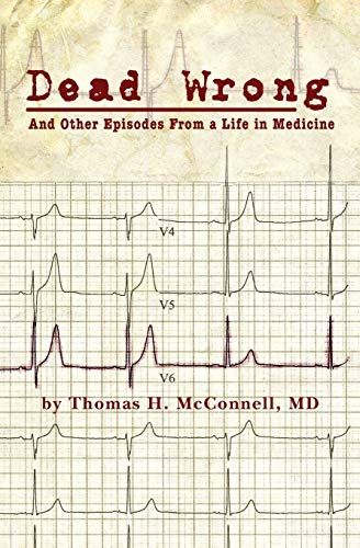 Dead Wrong: And Other Episodes From a Life in Medicine
