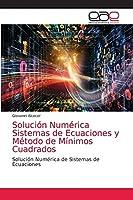 Solución Numérica Sistemas de Ecuaciones y Método de Mínimos Cuadrados: Solución Numérica de Sistemas de Ecuaciones