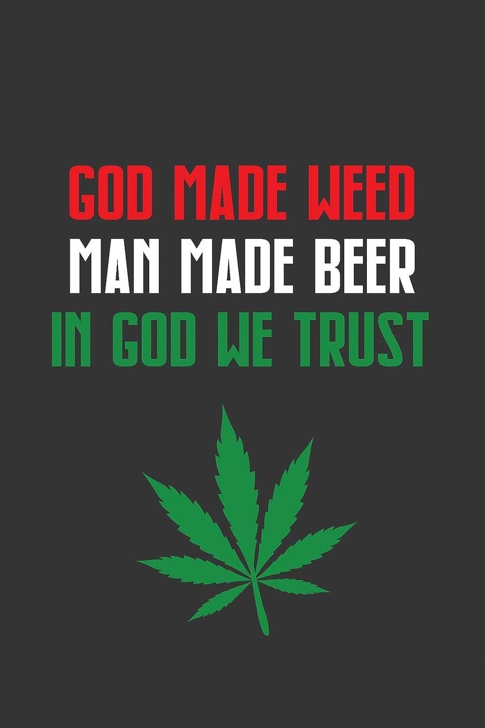 グレートバリアリーフ追い出す可決God Made Weed ~ Man Made Beer ~ In God We Trust: Funny Cannabis Gift ~ Lined Notebook Journal