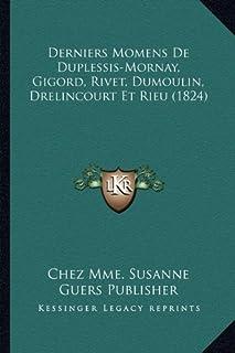 Derniers Momens de Duplessis-Mornay, Gigord, Rivet, Dumoulin, Drelincourt Et Rieu (1824)