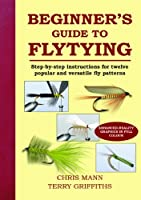 Beginner's Guide to Flytying by Chris Mann(2000-09-23)