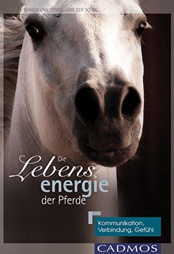Die Lebensenergie der Pferde: Kommunikation, Verbindung, Gefühl (Mit Pferden kommunizieren)