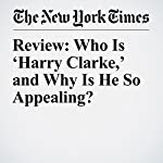 Review: Who Is 'Harry Clarke,' and Why Is He So Appealing?