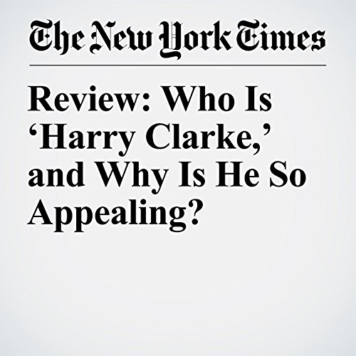 Review: Who Is 'Harry Clarke,' and Why Is He So Appealing? copertina