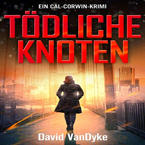 Tödliche Knoten: Ein Cal-Corwin-Krimi [Loose Ends: A Private Investigator Crime and Suspense Mystery Thriller]     Privatdetektivin Cal Corwin, 1 [California Corwin P. I. Mystery Series Book 1]              By:                                                                                                                                 David VanDyke                               Narrated by:                                                                                                                                 Mera Mayde                      Length: 6 hrs and 53 mins     Not rated yet     Overall 0.0