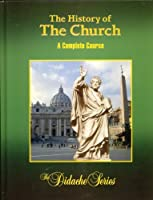 The History of the Church (The Didache Series) 1890177466 Book Cover