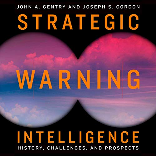 Strategic Warning Intelligence: History, Challenges, and Prospects Audiobook By John A. Gentry, Joseph S. Gordon cover art