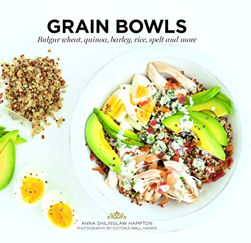 Shillinglaw Hampton, A: Grain Bowls: Bulgur Wheat, Quinoa, Barley, Rice, Spelt and More (Ready to Eat)