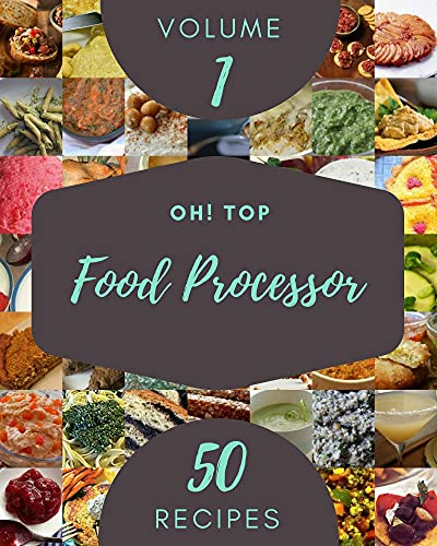 Oh! Top 50 Food Processor Recipes Volume 1: Enjoy Everyday With Food Processor Cookbook! (English Edition)