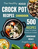 Healthy Crock Pot Recipes Cookbook 2021: 500 Flavorful Must-Have Slow Cooker Recipes on a Budget for...