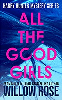 ALL THE GOOD GIRLS (Harry Hunter Mystery Book 1) by [Willow Rose]