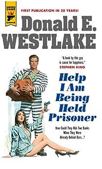 Help I Am Being Held Prisoner (Hard Case Crime Book 132) by [Donald E. Westlake]