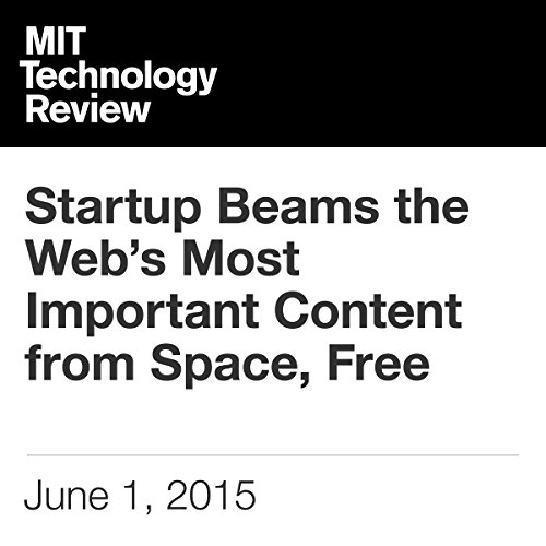Startup Beams the Web's Most Important Content from Space, Free audiobook cover art