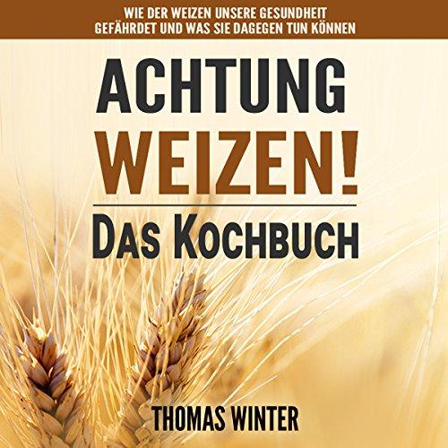 Weizen: Achtung, Weizen! – Leckere Rezepte ohne Weizen Titelbild