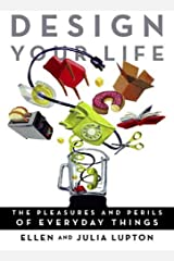 Design Your Life: The Pleasures and Perils of Everyday Things Kindle Edition