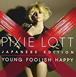 YOUNG FOOLISH HAPPY +bonus by Pixie Lott (2012-03-21)