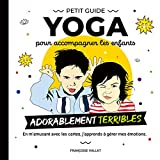 """Le petit guide yoga et ses cartes pour accompagner les enfants adorablement """"terribles"""" (French Edition)"""