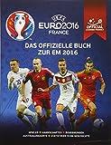 UEFA EURO 2016 FRANCE: Das offizielle Buch zur EM 2016: Spieler, Mannschaften, Begegnungen, Austragungsorte, Statistiken, EM-Geschichte