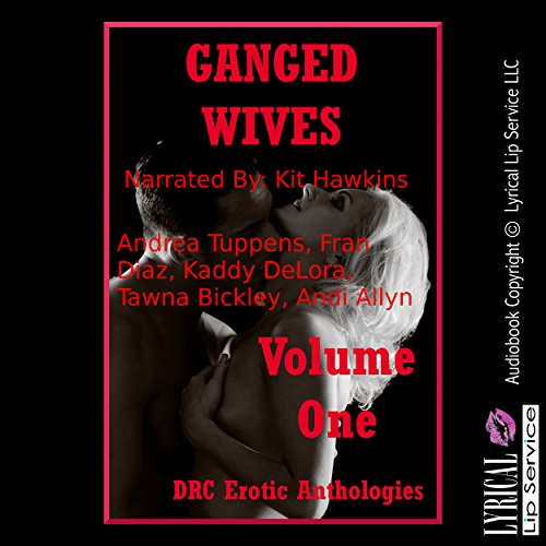 Ganged Wives Volume One: Five Explicit Rough Group Sex Hot Wife Erotica Stories audiobook cover art