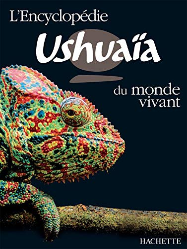 L'encyclopédie Ushuaïa du monde vivant