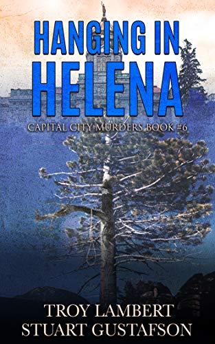Hanging in Helena: Capital City Murders Book #6