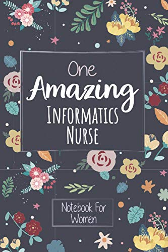 One Amazing Informatics Nurse: Blank Lined Journal/Notebook, Perfect Gift For Informatics Nurse Wome