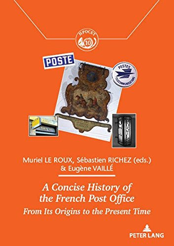 A Concise History of the French Post Office: From Its Origins to the Present Time (Histoire de la Poste et des Communications / History of the Post ... / Exchanges and Territories, Band 10)