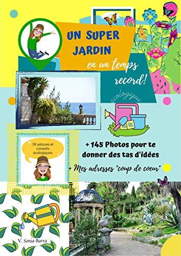 """Couverture du livre Un super jardin en un temps record : 42 pages; 145 photos; mes adresses """"coup de coeur"""""""