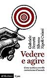 Vedere e agire: Come occhio e cervello costruiscono il mondo (Universale paperbacks Il Mulino Vol. 743)