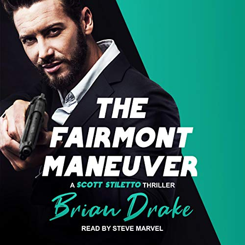 The Fairmont Maneuver: Scott Stiletto, Book 2