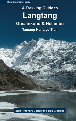 A Trekking Guide to Langtang: Gosainkund, Helambu and Tamang Heritage Trail (Himalayan Travel Guides)