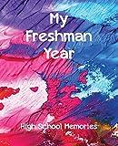 My Freshman Year: High School Memories: a 9th Graders Journal & Keepsake Book (High School Memory Book) (Volume 1)